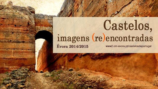 Castelos, imagens (re)encontradas. Évora 2014 │ 2015