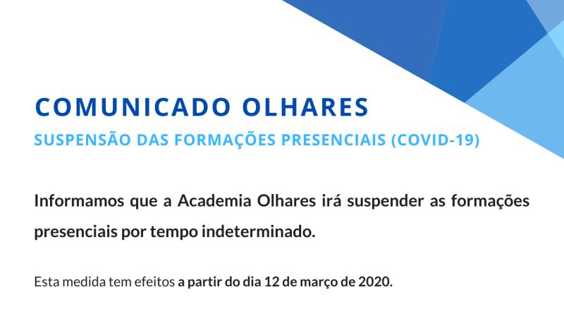 COMUNICADO OLHARES: SUSPENSÃO DAS FORMAÇÕES PRESENCIAIS (COVID-19)