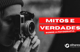 Mitos e Verdades sobre a Fotografia