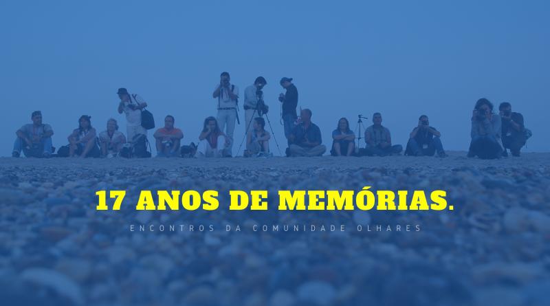 17 anos de memórias Olhares.
